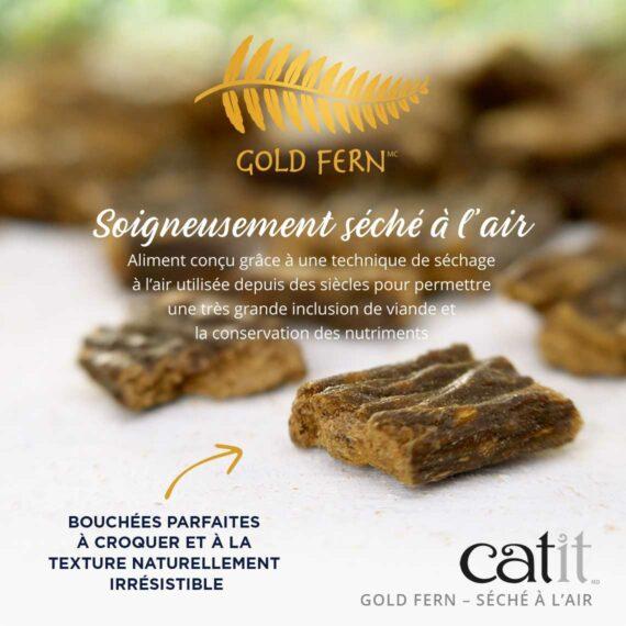 Catit Gold Fern - Soigneusement séché à l'air. Aliment conçu grâce à une technique de séchage à l'air utilisée depuis des siècles pour permettre une très grande inclusion de viande et la conservation des nutriments. Bouchées parfaites à croquer et à la texture naturellement irrésistible